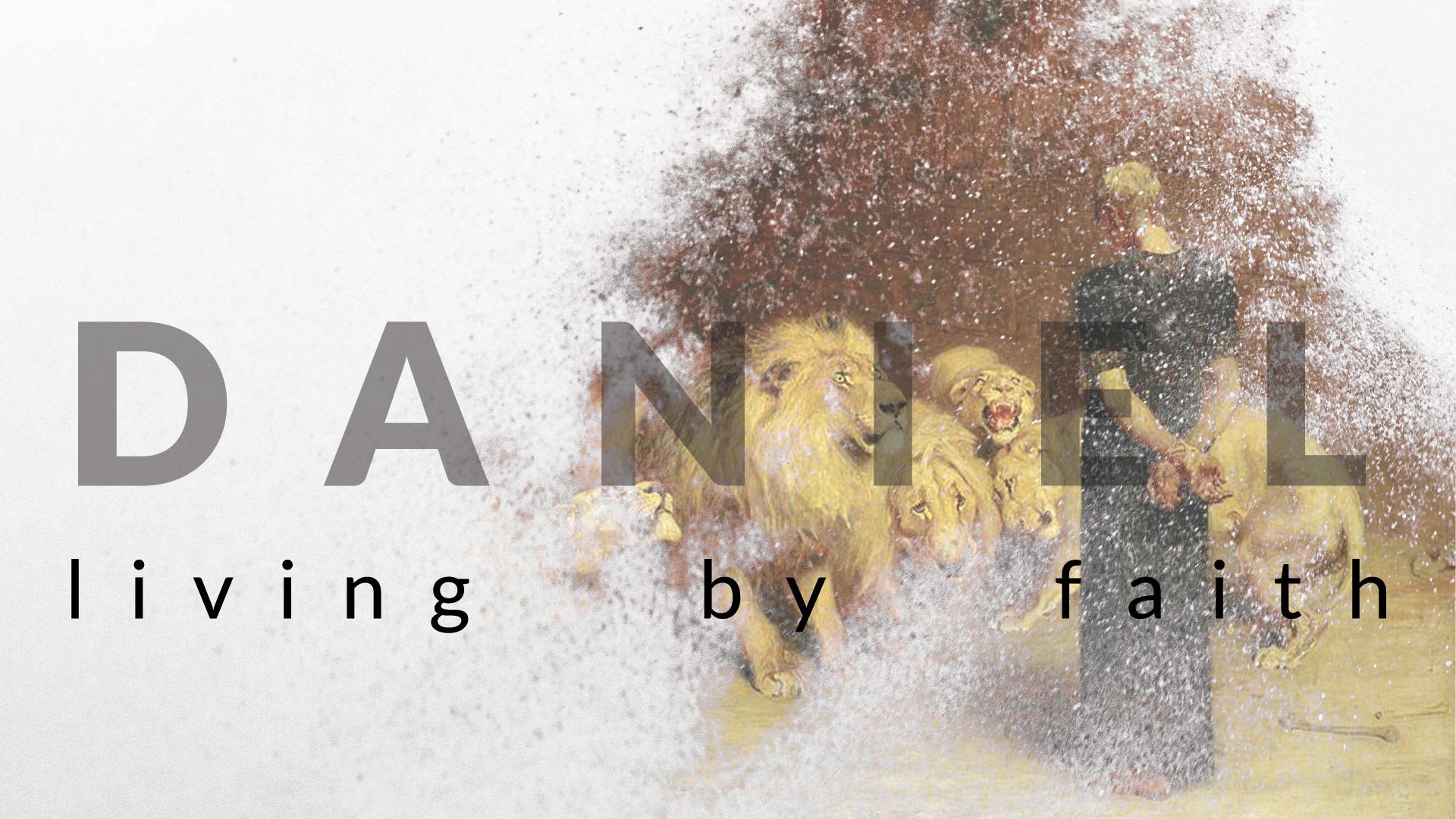 Daniel: Living by faith